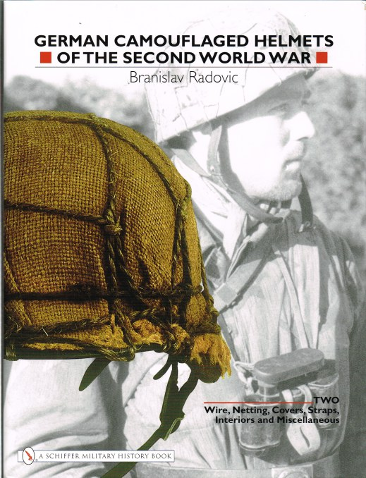 Image for GERMAN CAMOUFLAGED HELMETS OF THE SECOND WORLD WAR VOLUME 2 : WIRE, NETTING, COVERS, STRAPS, INTERIORS & MISCELLANEOUS