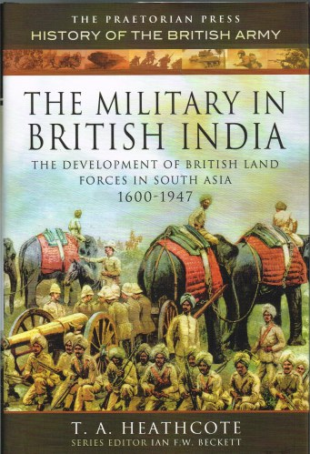 Image for THE MILITARY IN BRITISH INDIA : THE DEVELOPMENT OF BRITISH LAND FORCES IN SOUTH ASIA 1600-1947