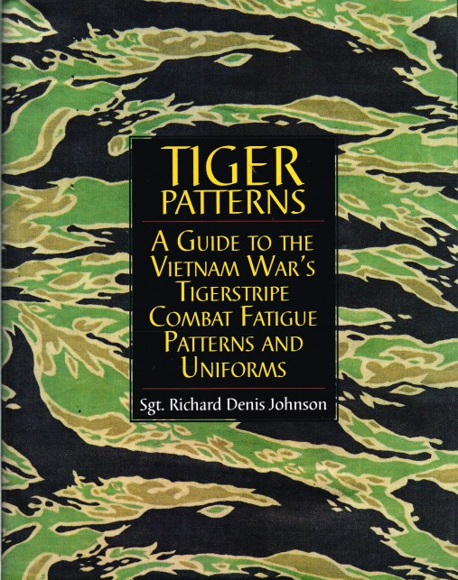 Image for TIGER PATTERNS : A GUIDE TO THE VIETNAM WAR'S TIGERSTRIPE COMBAT FATIGUE PATTERNS AND UNIFORMS