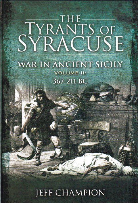 Image for THE TYRANTS OF SYRACUSE: WAR IN ANCIENT SICILY VOLUME II: 367-211 BC