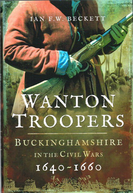 Image for WANTON TROOPERS : BUCKINGHAMSHIRE IN THE CIVIL WARS 1640-1660