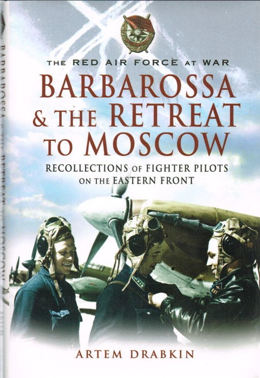 Image for THE RED AIR FORCE AT WAR: BARBAROSSA & THE RETREAT TO MOSCOW: RECOLLECTIONS OF FIGHTER PILOTS ON THE EASTERN FRONT