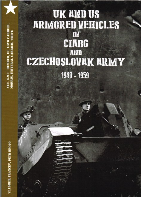 Image for UK AND US ARMORED VEHICLES IN CIABG AND CZECHOSLOVAK ARMY 1940-1959