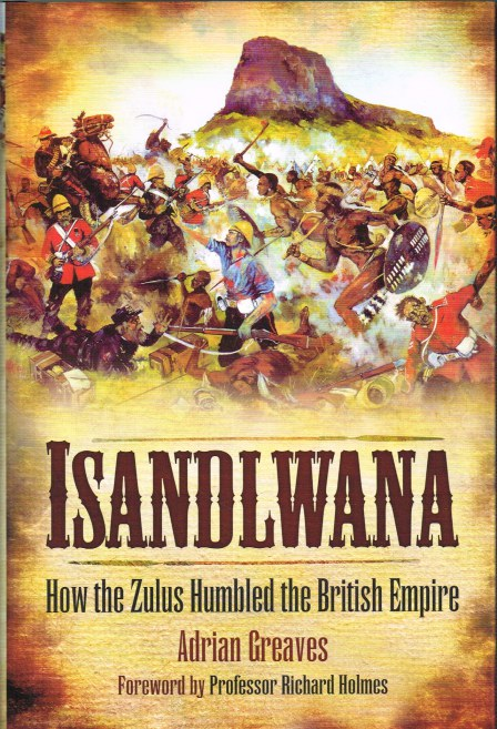Image for ISANDLWANA : HOW THE ZULUS HUMBLED THE BRITISH EMPIRE
