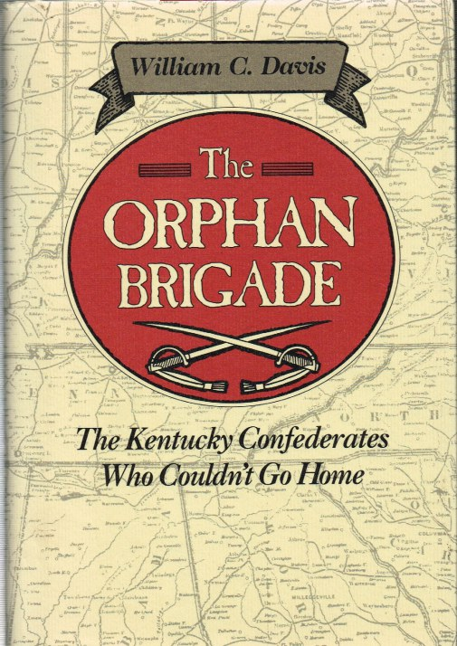 Image for THE ORPHAN BRIGADE : THE KENTUCKY CONFEDERATES WHO COULDN'T GO HOME