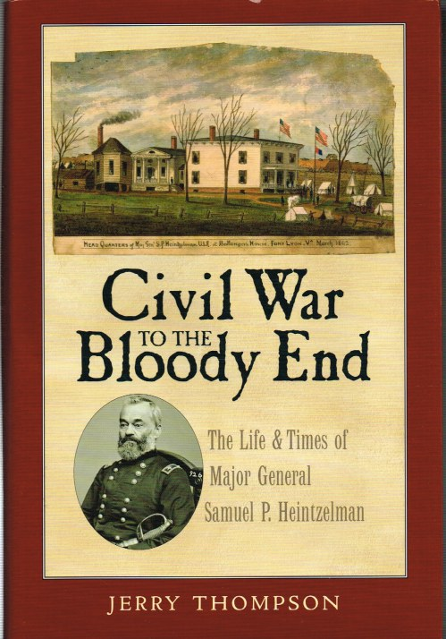 Image for CIVIL WAR TO THE BLOODY END : THE LIFE AND TIMES OF MAJOR GENERAL SAMUEL P. HEINTZELMAN