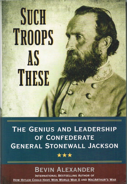 Image for SUCH TROOPS AS THESE : THE GENIUS AND LEADERSHIP OF CONFEDERATE GENERAL STONEWALL JACKSON
