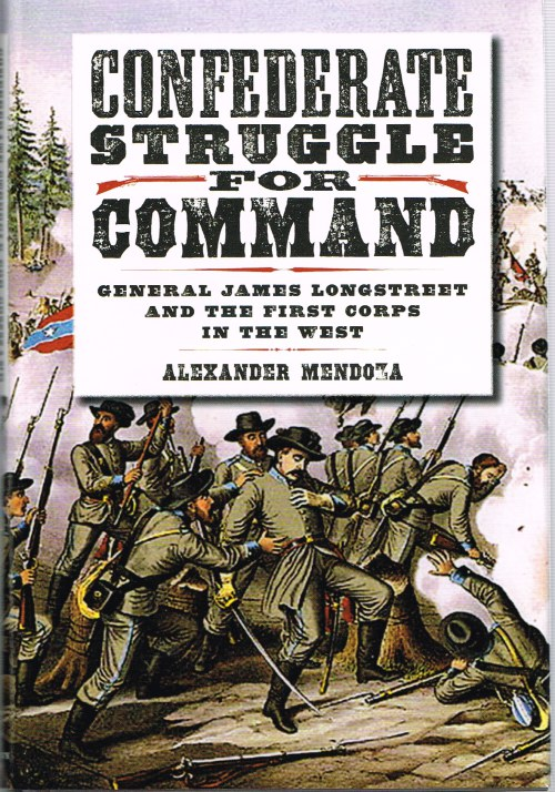 Image for CONFEDERATE STRUGGLE FOR COMMAND : GENERAL JAMES LONGSTREET AND THE FIRST CORPS IN THE WEST