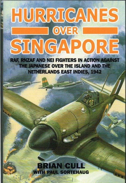Image for HURRICANES OVER SINGAPORE: RAF, RNZAF AND NEI FIGHTERS IN ACTION AGAINST THE JAPANESE OVER THE ISLAND AND THE NETHERLANDS EAST INDIES 1942