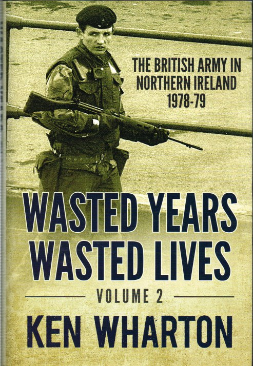 Image for WASTED YEARS, WASTED LIVES VOLUME 2: THE BRITISH ARMY IN NORTHERN IRELAND 1978-79