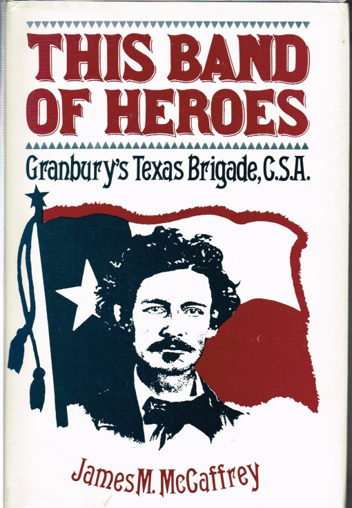 Image for THIS BAND OF HEROES : GRANBURY'S TEXAS BRIGADE, CSA