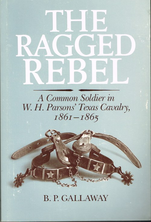 Image for THE RAGGED REBEL : A COMMON SOLDIER IN W.H. PARSONS' TEXAS CAVALRY, 1861-1865