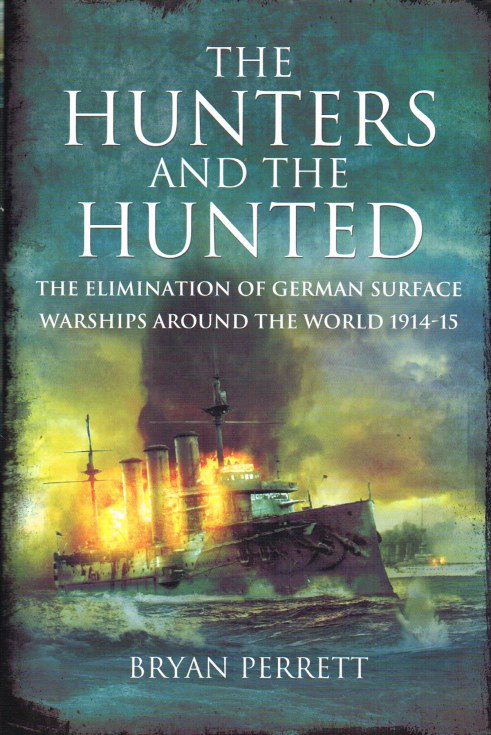 Image for THE HUNTERS AND THE HUNTED : THE ELIMINATION OF GERMAN SURFACE WARSHIPS AROUND THE WORLD 1914-15