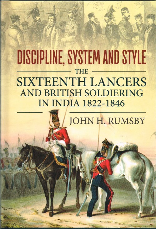 Image for DISCIPLINE, SYSTEM AND STYLE : THE SIXTEENTH LANCERS AND BRITISH SOLDIERING IN INDIA 1822-1846