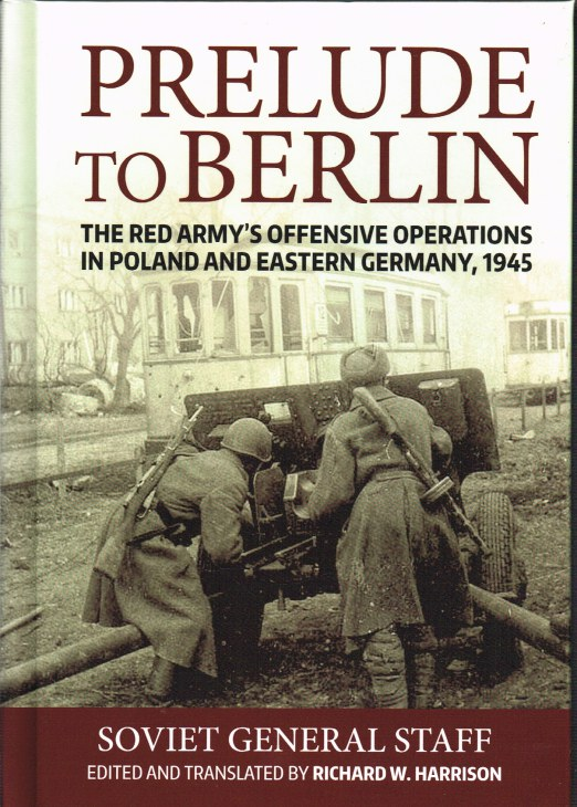 Image for PRELUDE TO BERLIN : THE RED ARMY'S OFFENSIVE OPERATIONS IN POLAND AND EASTERN GERMANY, 1945