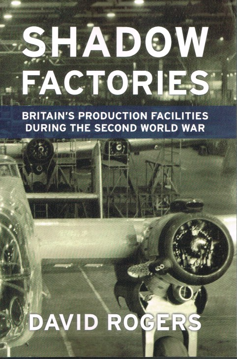 Image for SHADOW FACTORIES : BRITAIN'S PRODUCTION FACILITIES AND THE SECOND WORLD WAR