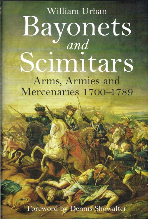 Image for BAYONETS AND SCIMITARS : ARMS, ARMIES AND MERCENARIES 1700-1789