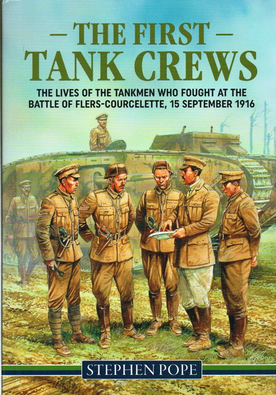 Image for THE FIRST TANK CREWS : THE LIVES OF THE TANKMEN WHO FOUGHT AT THE BATTLE OF FLERS COURCELETTE 15 SEPTEMBER 1916