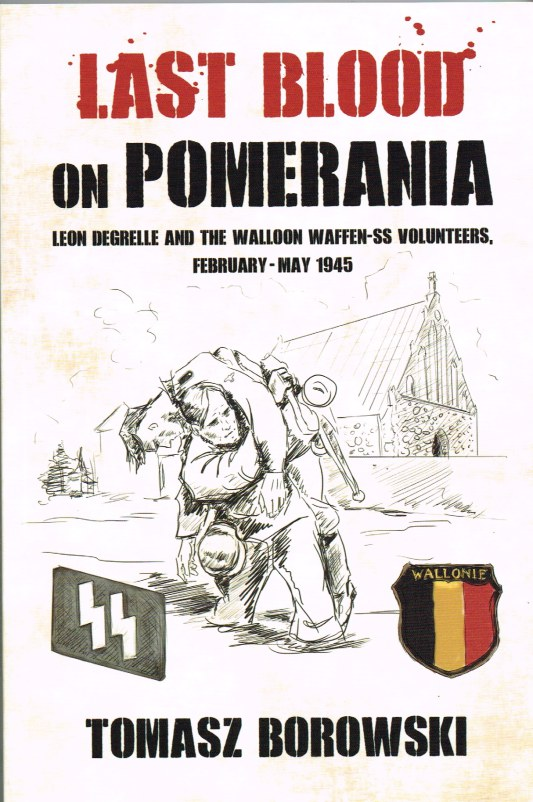 Image for LAST BLOOD ON POMERANIA: LEON DEGRELLE AND THE WALLOON WAFFEN SS VOLUNTEERS, FEBRUARY-MAY 1945