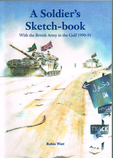 Image for A SOLDIER'S SKETCH-BOOK : WITH THE BRITISH ARMY IN THE GULF 1990-91