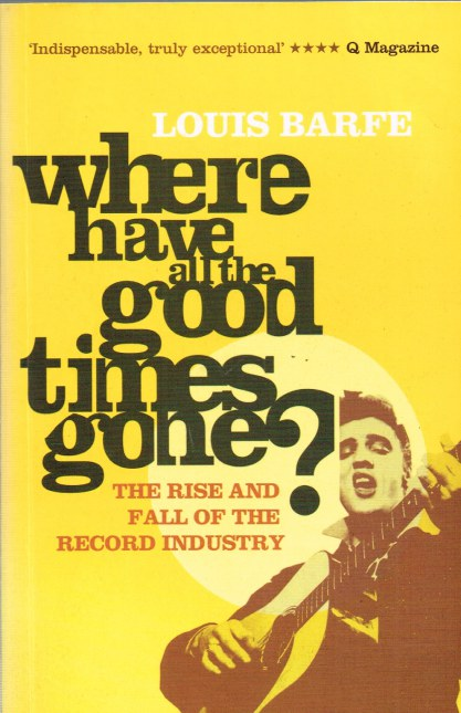 Image for WHERE HAVE ALL THE GOOD TIMES GONE? THE RISE AND FALL OF THE RECORD INDUSTRY