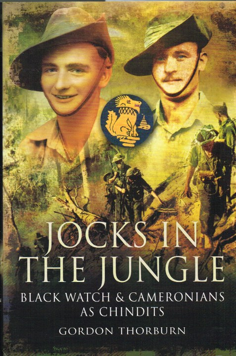 Image for JOCKS IN THE JUNGLE : THE SECOND BATTALION OF THE 42ND ROYAL HIGHLAND REGIMENT, THE BLACK WATCH AND THE FIRST BATTALION OF THE 26TH CAMERONIANS (SCOTTISH RIFLES) AS CHINDITS