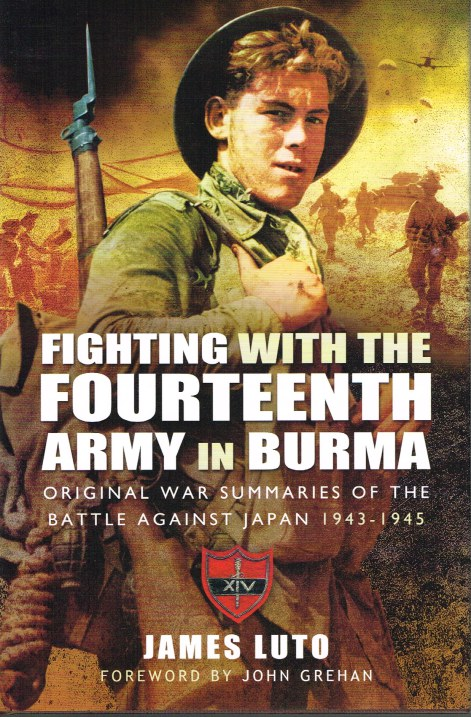 Image for FIGHTING WITH THE FOURTEENTH ARMY IN BURMA : ORIGINAL WAR SUMMARIES OF THE BATTLE AGAINST JAPAN 1943-1945