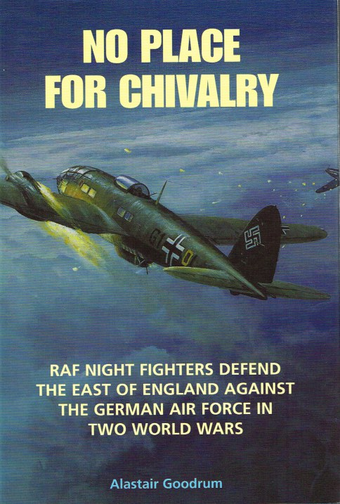 Image for NO PLACE FOR CHIVALRY: RAF NIGHT FIGHTERS DEFEND THE EAST OF ENGLAND AGAINST THE GERMAN AIR FORCE IN TWO WORLD WARS