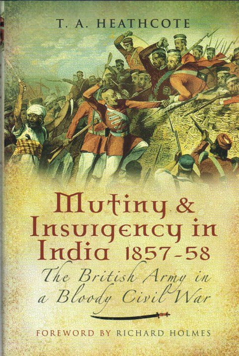 Image for MUTINY AND INSURGENCY IN INDIA 1857-1858 : THE BRITISH ARMY IN A BLOODY CIVIL WAR.
