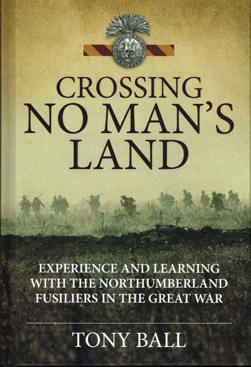 Image for CROSSING NO MAN'S LAND : EXPERIENCE AND LEARNING WITH THE NORTHUMBERLAND FUSILIERS IN THE GREAT WAR