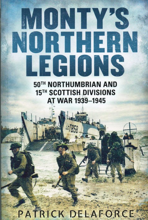 Image for MONTY'S NORTHERN LEGIONS: 50TH NORTHUMBRIAN AND 15TH SCOTTISH DIVISIONS AT WAR 1939-1945