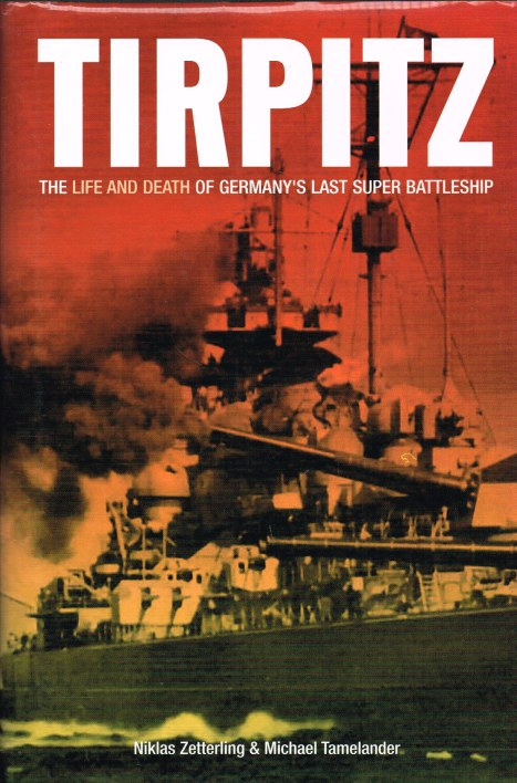 Image for TIRPITZ: THE LIFE AND DEATH OF GERMANY'S LAST SUPER BATTLESHIP