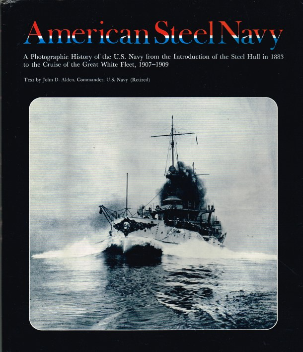 Image for AMERICAN STEEL NAVY: A PHOTOGRAPHIC HISTORY OF THE US NAVY FROM THE INTRODUCTION OF THE STEEL HULL IN 1883 TO THE CRUISE OF THE GREAT WHITE FLEET, 1907-1909