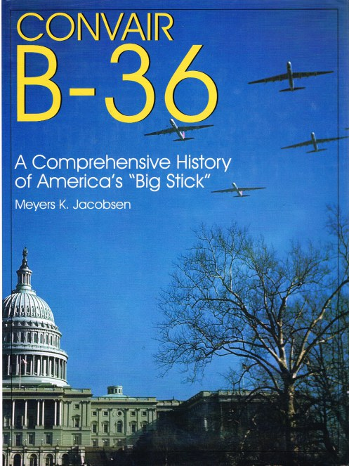 Image for CONVAIR B-36: A COMPREHENSIVE HISTORY OF AMERICA'S 'BIG STICK'