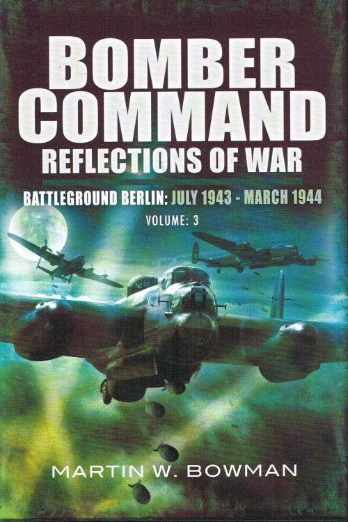 Image for BOMBER COMMAND REFLECTIONS OF WAR VOLUME 3: BATTLEGROUND BERLIN (JULY 1943 - MARCH 1944)