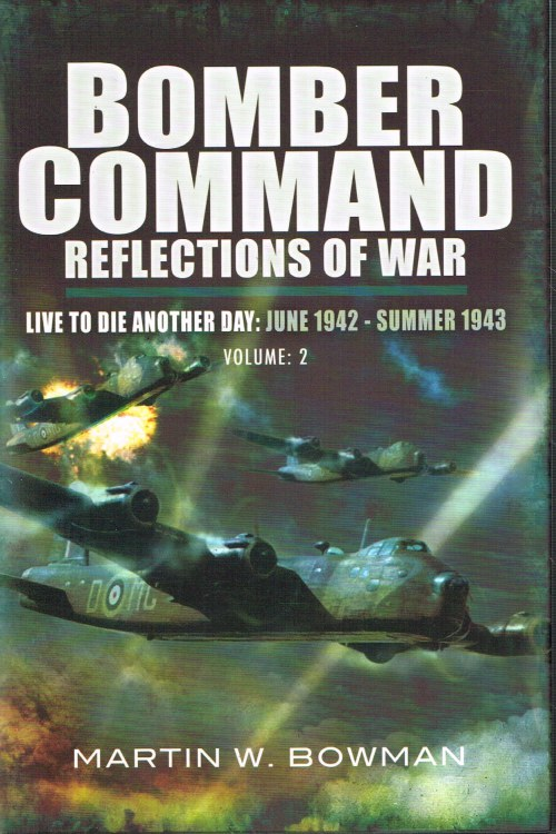 Image for BOMBER COMMAND REFLECTIONS OF WAR VOLUME 2: LIVE TO DIE ANOTHER DAY (JUNE 1942 - SUMMER 1943)