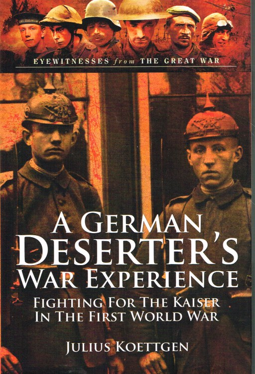 Image for A GERMAN DESERTER'S WAR EXPERIENCE: FIGHTING FOR THE KAISER IN THE FIRST WORLD WAR
