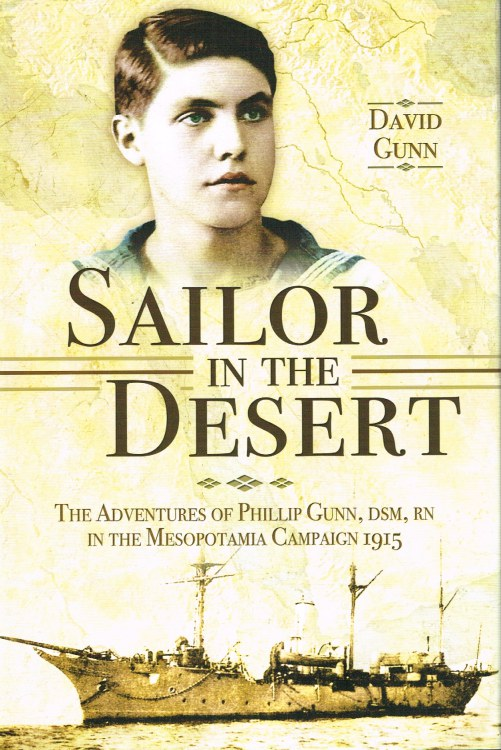 Image for SAILOR IN THE DESERT : THE ADVENTURES OF PHILLIP GUNN, DSM, RN IN THE MESOPOTAMIA CAMPAIGN 1915