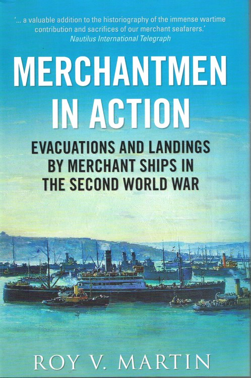 Image for MERCHANTMEN IN ACTION: EVACUATIONS AND LANDINGS BY MERCHANT SHIPS IN THE SECOND WORLD WAR