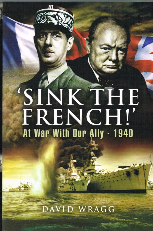 Image for SINK THE FRENCH: THE FRENCH NAVY AFTER THE FALL OF FRANCE 1940