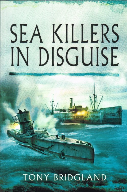 Image for SEA KILLERS IN DISGUISE: THE STORY OF THE Q-SHIPS AND DECOY SHIPS OF THE FIRST WORLD WAR