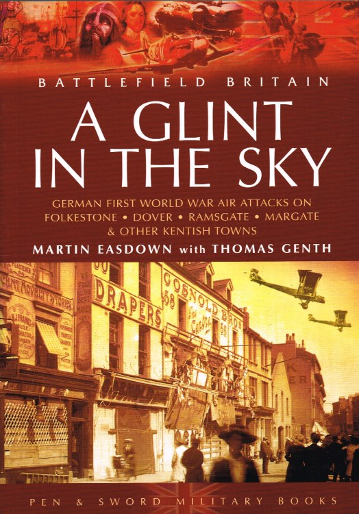 Image for A GLINT IN THE SKY : GERMAN FIRST WORLD WAR AIR ATTACKS ON FOLKESTONE, DOVER, RAMSGATE, MARGATE AND OTHER KENTISH TOWNS
