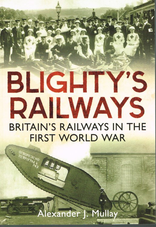 Image for BLIGHTY'S RAILWAYS: BRITAIN'S RAILWAYS IN THE FIRST WORLD WAR