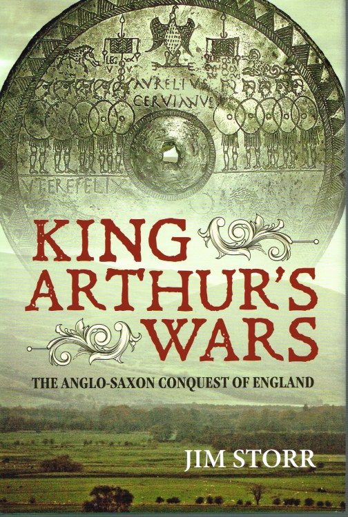 Image for KING ARTHUR'S WARS: THE ANGLO-SAXON CONQUEST OF ENGLAND