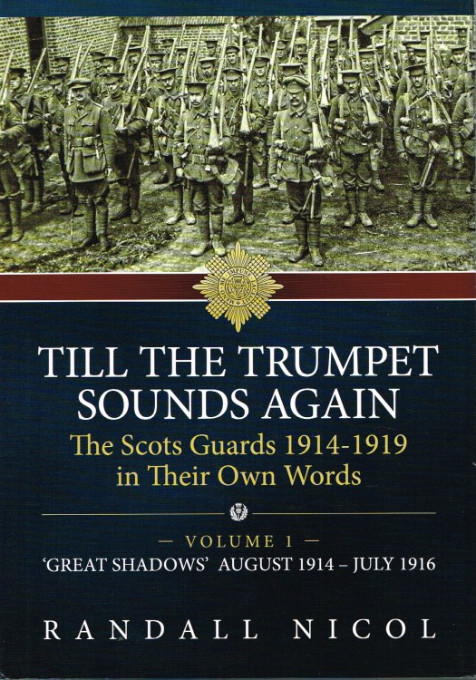 Image for TILL THE TRUMPET SOUNDS AGAIN: THE SCOTS GUARDS 1914-1919 IN THEIR OWN WORDS: VOLUME 1 'GREAT SHADOWS' AUGUST 1914 - JULY 1916