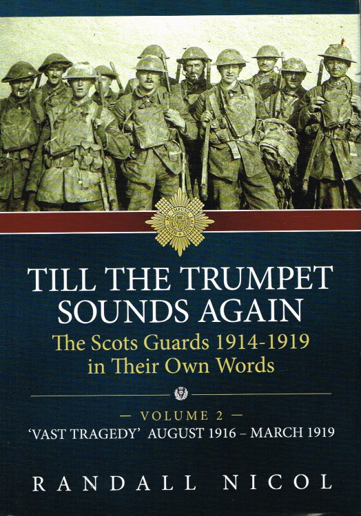 Image for TILL THE TRUMPET SOUNDS AGAIN: THE SCOTS GUARDS 1914-1919 IN THEIR OWN WORDS: VOLUME 2 'VAST TRAGEDY' AUGUST 1916 - MARCH 1919