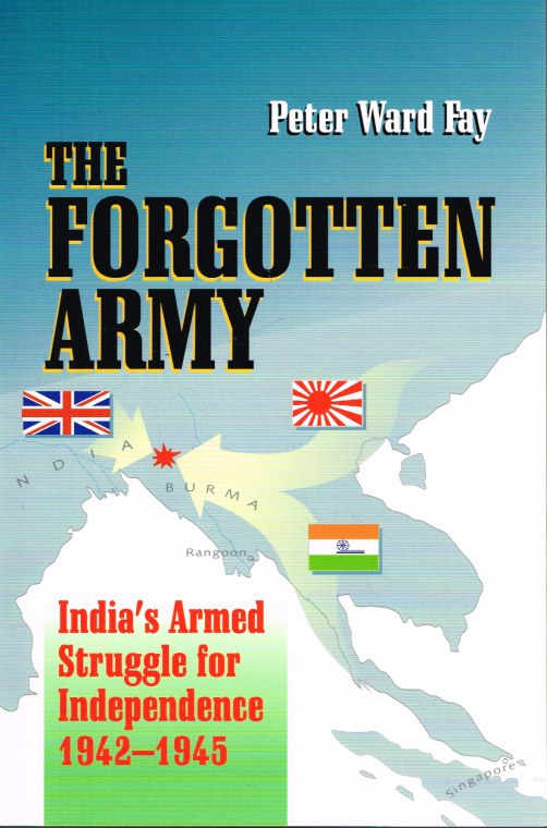 Image for THE FORGOTTEN ARMY: INDIA'S ARMED STRUGGLE FOR INDEPENDENCE 1942-1945