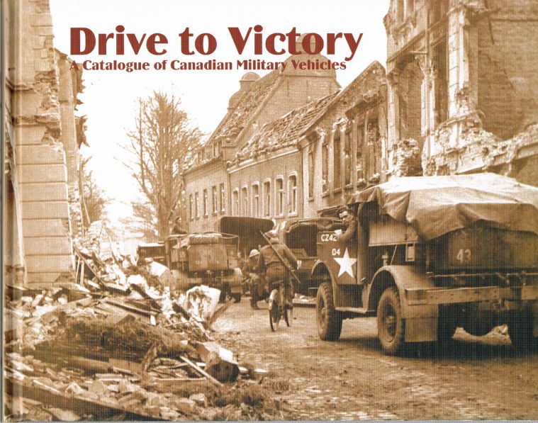 Image for DRIVE TO VICTORY : A PICTORIAL HISTORY OF CANADIAN ARMY VEHICLES (VOLUME ONE)