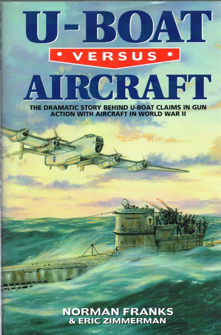 Image for U-BOAT VERSUS AIRCRAFT: THE DRAMATIC STORY BEHIND U-BOAT CLAIMS IN GUN ACTION WITH AIRCRAFT IN WORLD WAR II