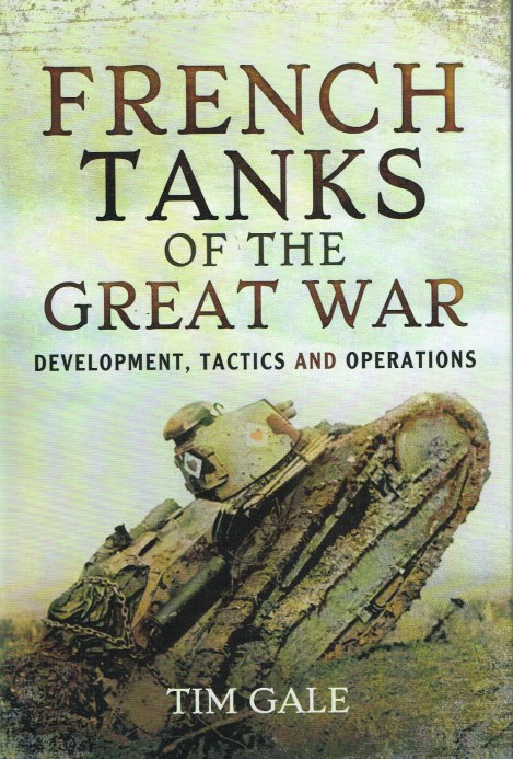 Image for FRENCH TANKS OF THE GREAT WAR: DEVELOPMENT, TACTICS AND OPERATIONS